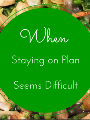 When Staying on Plan Seems Difficult