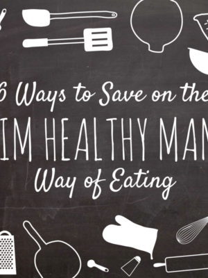 6 Ways to Save on the Trim Healthy Mama Way of Eating