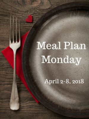 Meal Plan Monday: 4/2-4/8/18