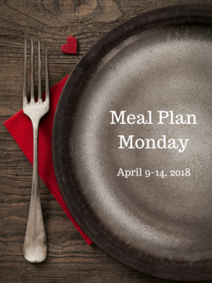Meal Plan Monday: 4/9-4/14/18