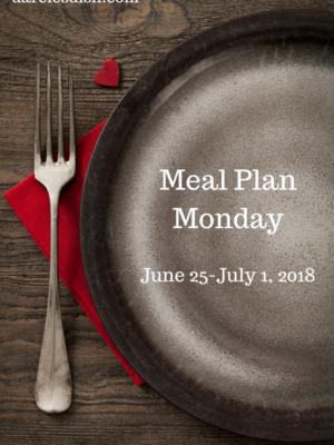 Meal Plan Monday: 6/25-7/1/18