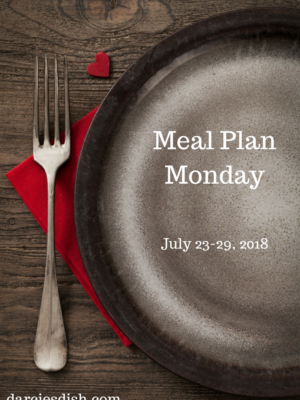 Meal Plan Monday: 7/23-7/29/18