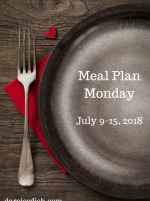 Meal Plan Monday: 7/9-7/15-18