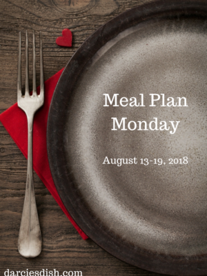 Meal Plan Monday: 8/13-8/19/18