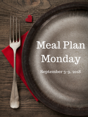 Meal Plan Monday: 9/3-9/9/18