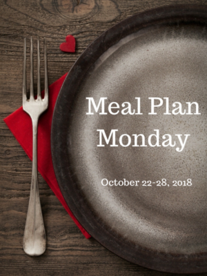 Meal Plan Monday: 10/22-10/28/18