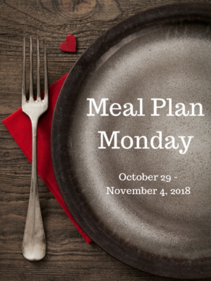 Meal Plan Monday: 10/29-11/4/18