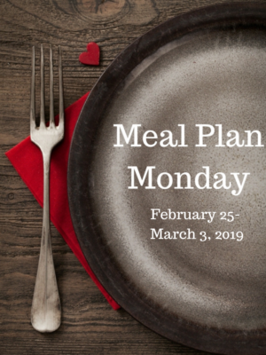Meal Plan Monday: 2/25-3/3/19