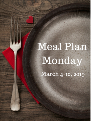 Meal Plan Monday: 3/4-3/10/19