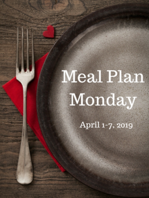 Meal Plan Monday: 4/1-4/7/19