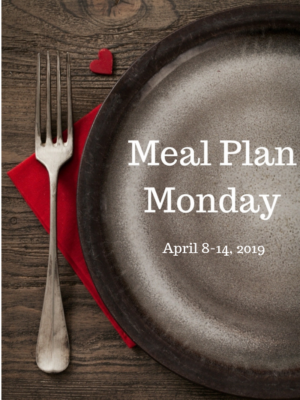 Meal Plan Monday: 4/8-4/14/19