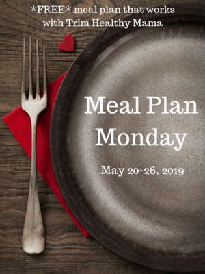 Meal Plan Monday: 5/20-5/26/19