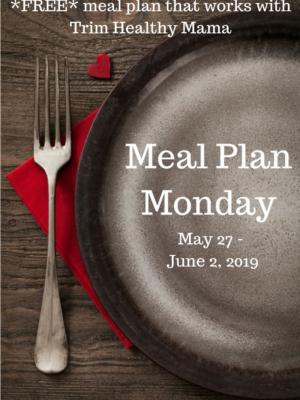 Meal Plan Monday: 5/27-6/2/19
