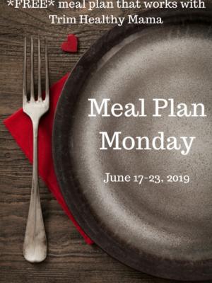 Meal Plan Monday: 6/17-6/23/19