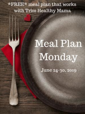 Meal Plan Monday: 6/24-6/30-19