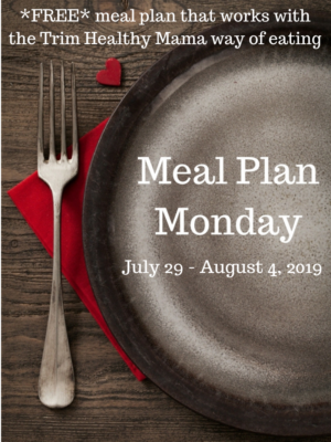 Meal Plan Monday: 7/29-8/4/19