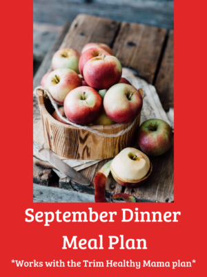 September Dinner Meal Plan (Works with Trim Healthy Mama)