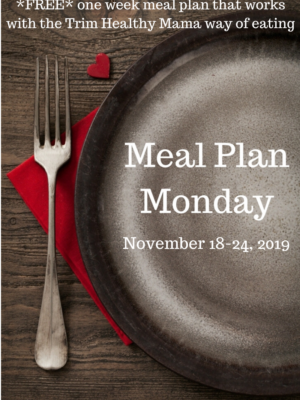 Trim Healthy Mama Meal Plan: 11/18-11/24/19