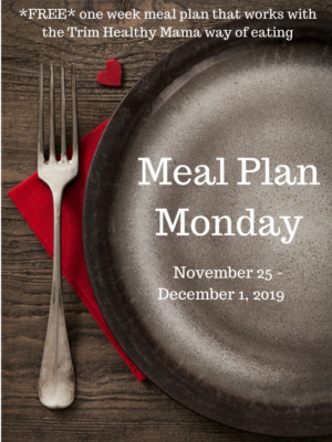 Trim Healthy Mama Meal Plan:  11/25-12/1/19