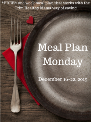 Trim Healthy Mama Meal Plan: 12/16-12/22/19