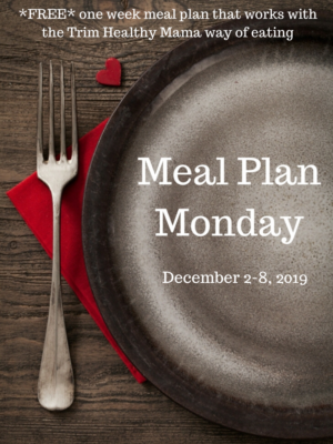 Trim Healthy Mama Meal Plan: 12/2-12/8/19