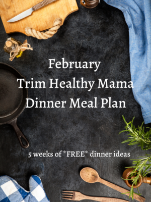 February Trim Healthy Mama Dinner Meal Plan