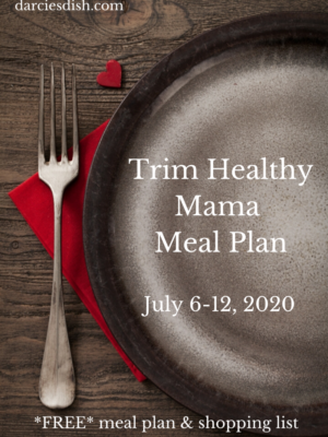 Trim Healthy Mama Meal Plan: 7/6-7/12/20